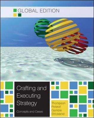 Crafting and Executing Strategy : the quest for competitive advantage concepts and cases