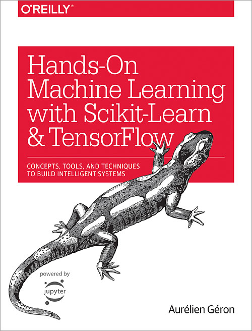 Hands-On Machine Learning with Scikit-Learn & TensorFlow : concepts, tools, and techniques to build intelligent systems