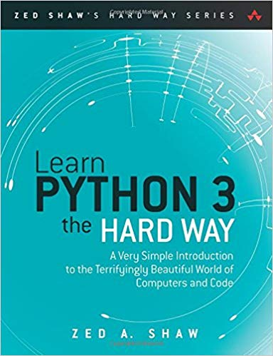 Learn Python 3 the hard way : a very simple introduction to the terrifyingly beautiful world of computers and code