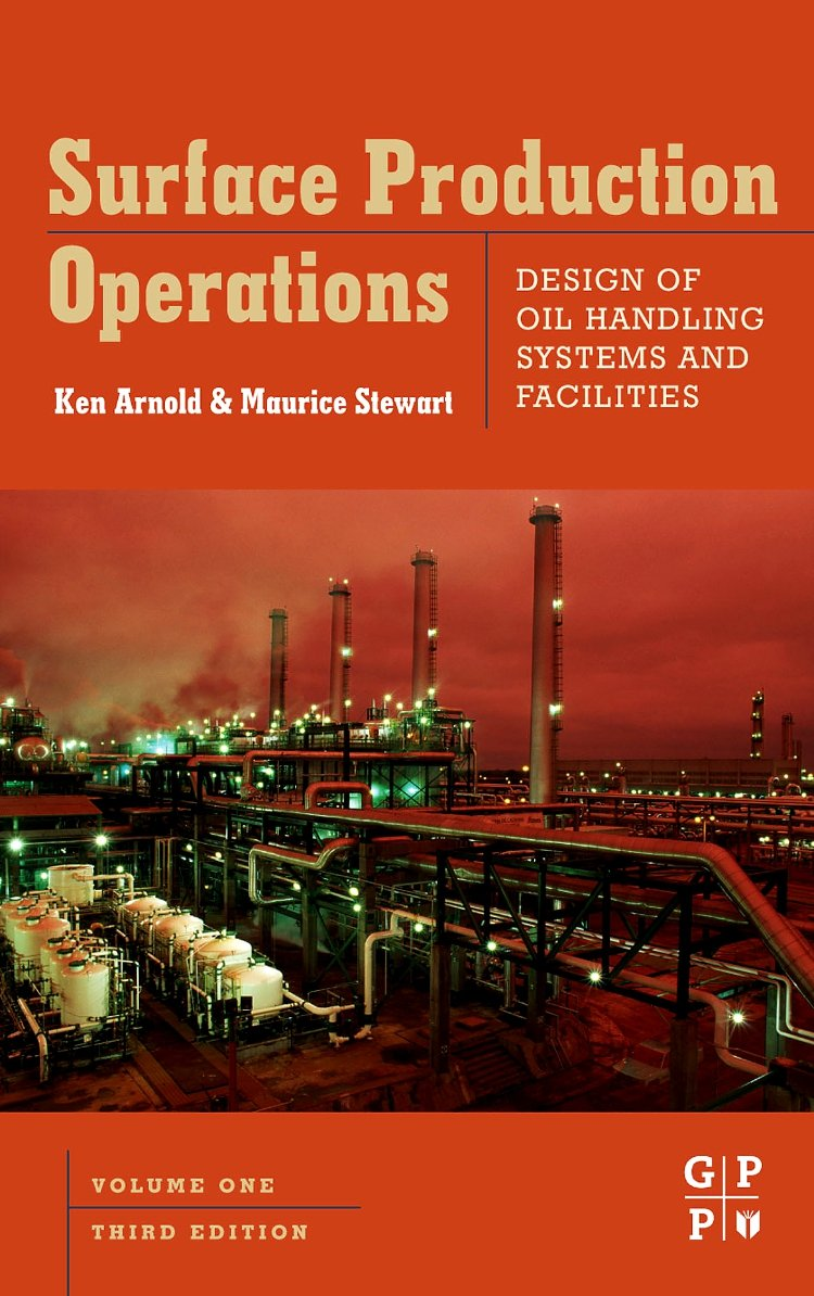 Surface Production Operation : design of oil handling systems and facilities (vol. 1)