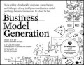 Business Model Generation : a handbook for visioners, game changers, and challengers