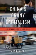 China's Crony Capitalism : the dynamics of regime decay