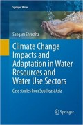 Climate Change Impacts and Adaptation in Water Resources and Water Use Sectors : case studies from Southeast Asia
