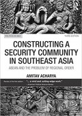 Constructing a Security Community in Southeast Asia : Asean and the problem of regional order