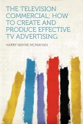 The television commercial; : how to create and produce effective TV advertising